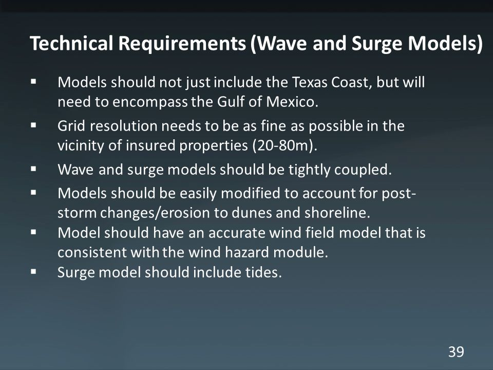 39 Technical Requirements (Wave and Surge Models) Models should not just include the Texas Coast, but will need to encompass the Gulf of Mexico.