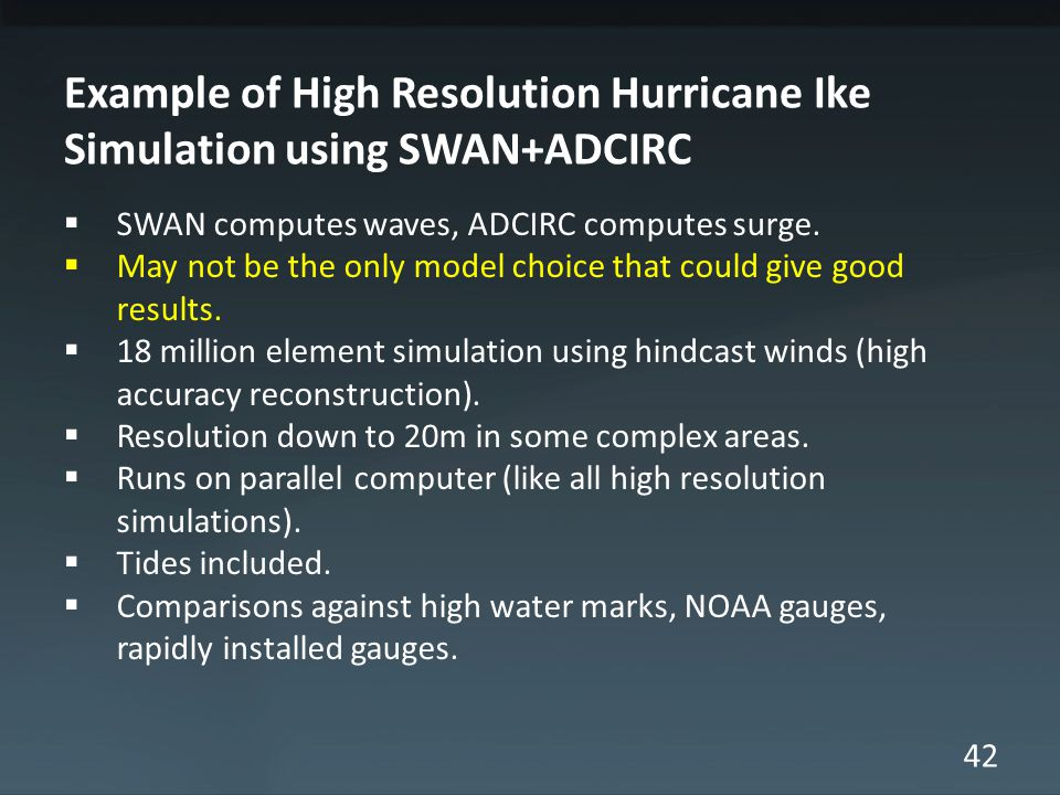 42 Example of High Resolution Hurricane Ike Simulation using SWAN+ADCIRC SWAN computes waves, ADCIRC computes surge.