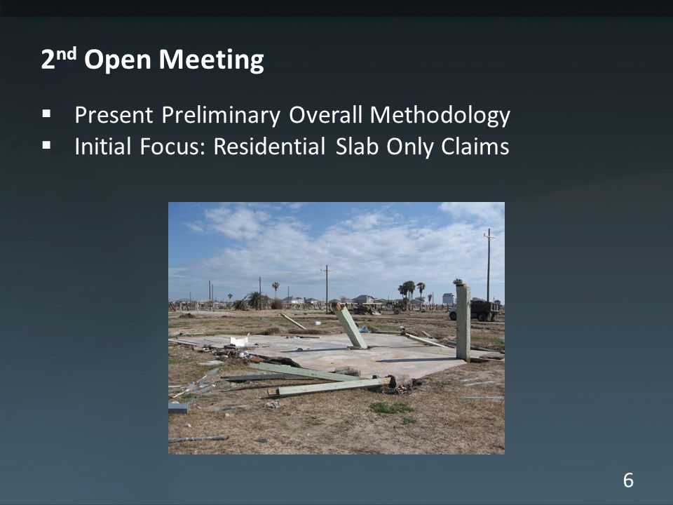 6 2 nd Open Meeting Present Preliminary Overall Methodology Initial Focus: Residential Slab Only Claims
