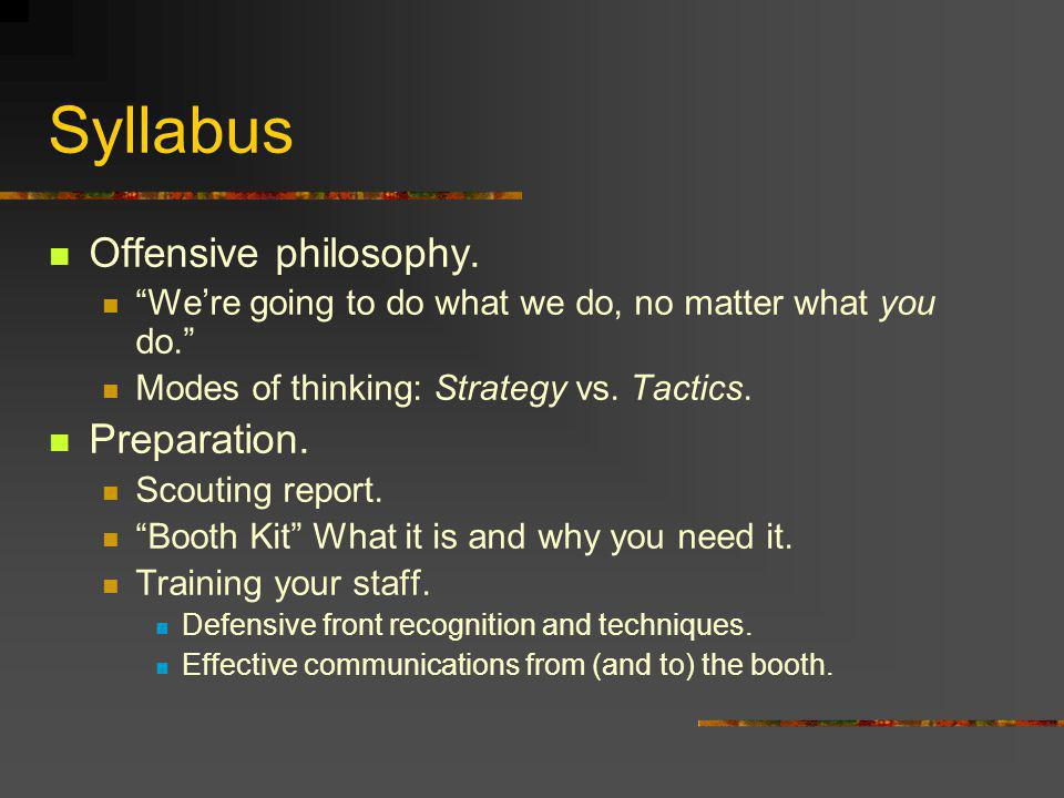 Syllabus Offensive philosophy. Were going to do what we do, no matter what you do.