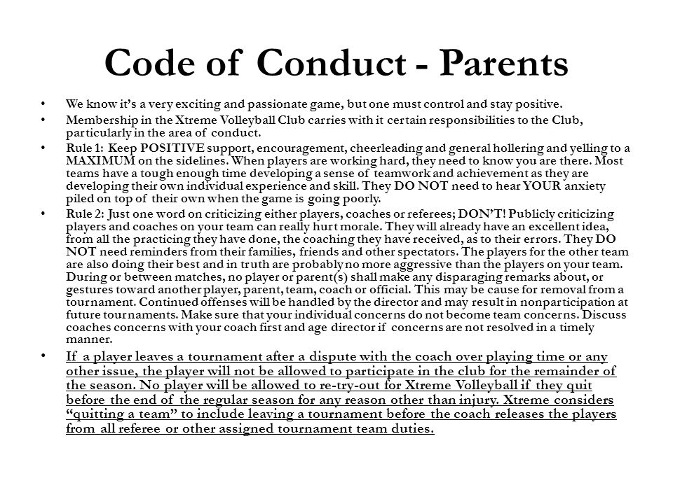 Code of Conduct - Parents We know its a very exciting and passionate game, but one must control and stay positive. Membership in the Xtreme Volleyball