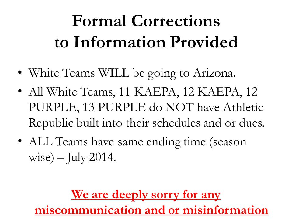 Formal Corrections to Information Provided White Teams WILL be going to Arizona. All White Teams, 11 KAEPA, 12 KAEPA, 12 PURPLE, 13 PURPLE do NOT have