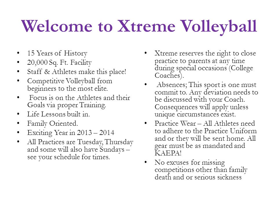 Welcome to Xtreme Volleyball 15 Years of History 20,000 Sq. Ft. Facility Staff & Athletes make this place! Competitive Volleyball from beginners to th