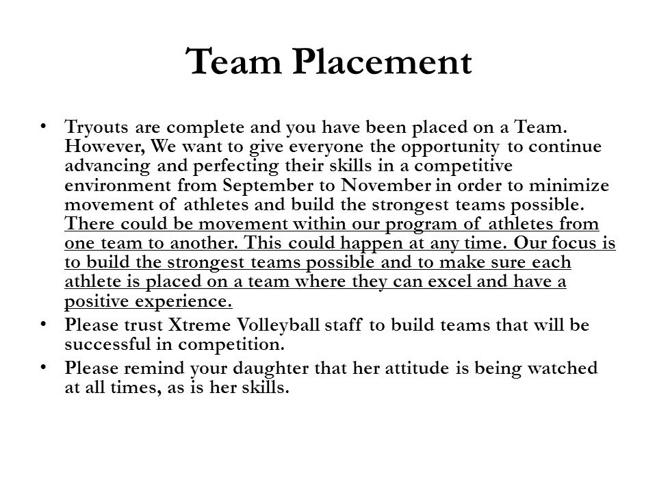 Team Placement Tryouts are complete and you have been placed on a Team. However, We want to give everyone the opportunity to continue advancing and pe