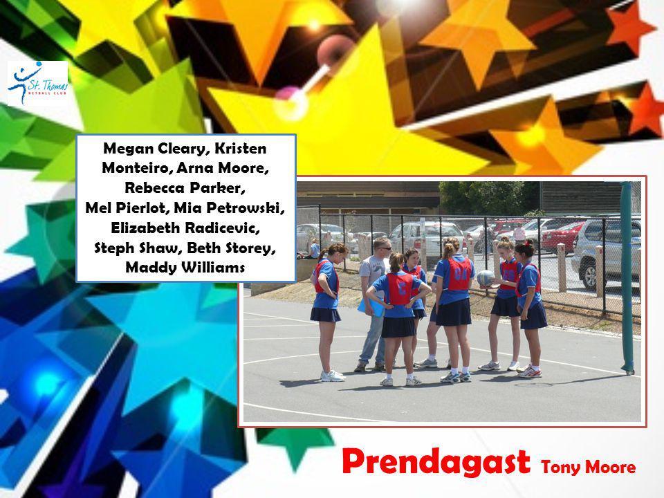 Prendagast Tony Moore Megan Cleary, Kristen Monteiro, Arna Moore, Rebecca Parker, Mel Pierlot, Mia Petrowski, Elizabeth Radicevic, Steph Shaw, Beth St