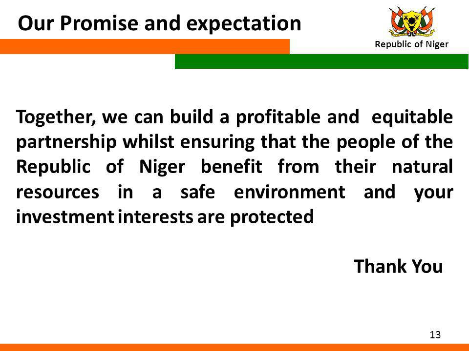 13 Our Promise and expectation Republic of Niger Together, we can build a profitable and equitable partnership whilst ensuring that the people of the