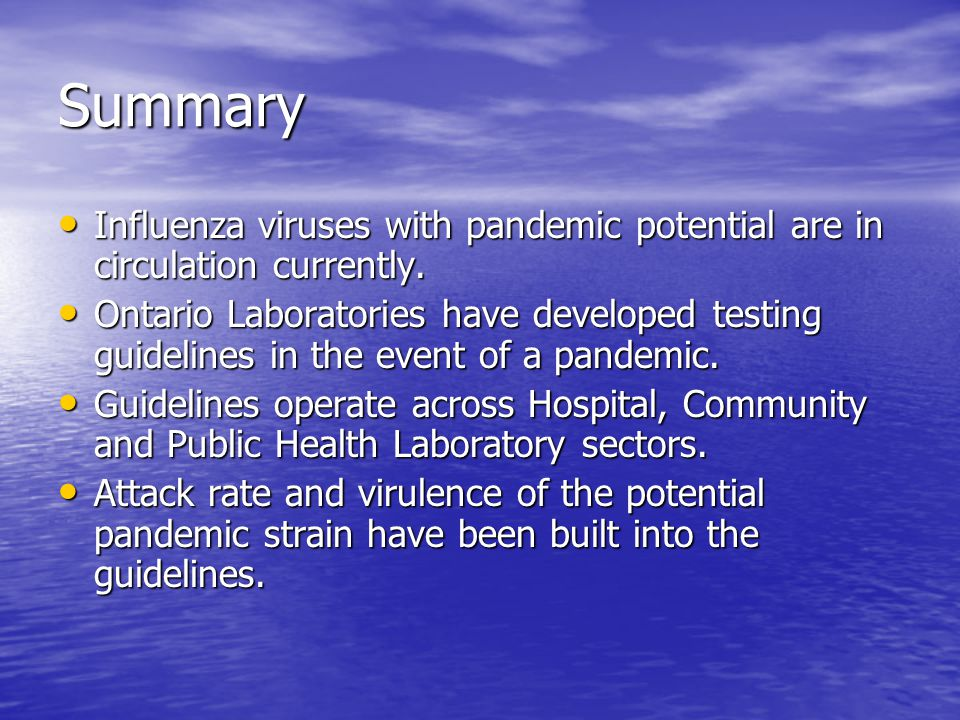 Summary Influenza viruses with pandemic potential are in circulation currently.