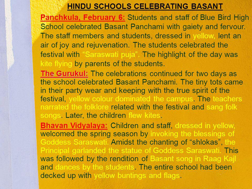 HINDU SCHOOLS CELEBRATING BASANT Panchkula, February 6: Students and staff of Blue Bird High School celebrated Basant Panchami with gaiety and fervour