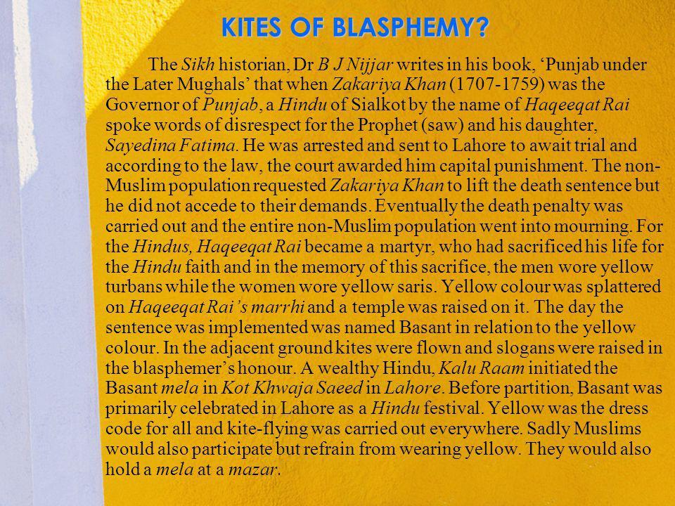 KITES OF BLASPHEMY? The Sikh historian, Dr B J Nijjar writes in his book, Punjab under the Later Mughals that when Zakariya Khan (1707-1759) was the G