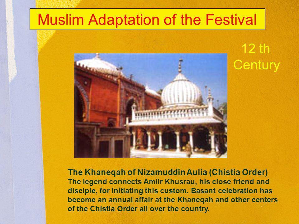 Muslim Adaptation of the Festival The Khaneqah of Nizamuddin Aulia (Chistia Order) The legend connects Amiir Khusrau, his close friend and disciple, f