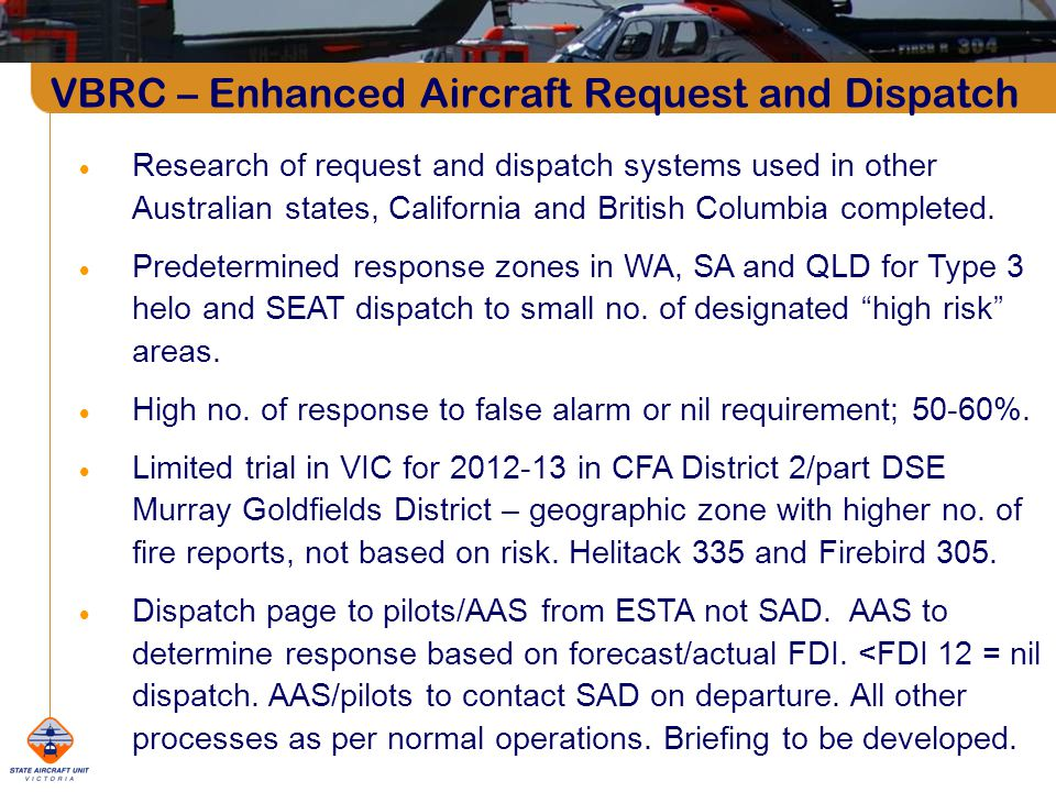 VBRC – Enhanced Aircraft Request and Dispatch Research of request and dispatch systems used in other Australian states, California and British Columbia completed.