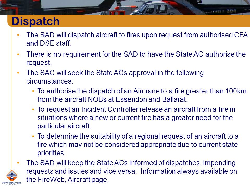 Dispatch The SAD will dispatch aircraft to fires upon request from authorised CFA and DSE staff.