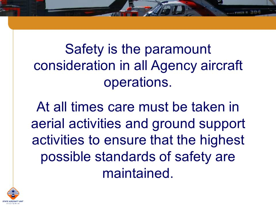 Safety is the paramount consideration in all Agency aircraft operations.