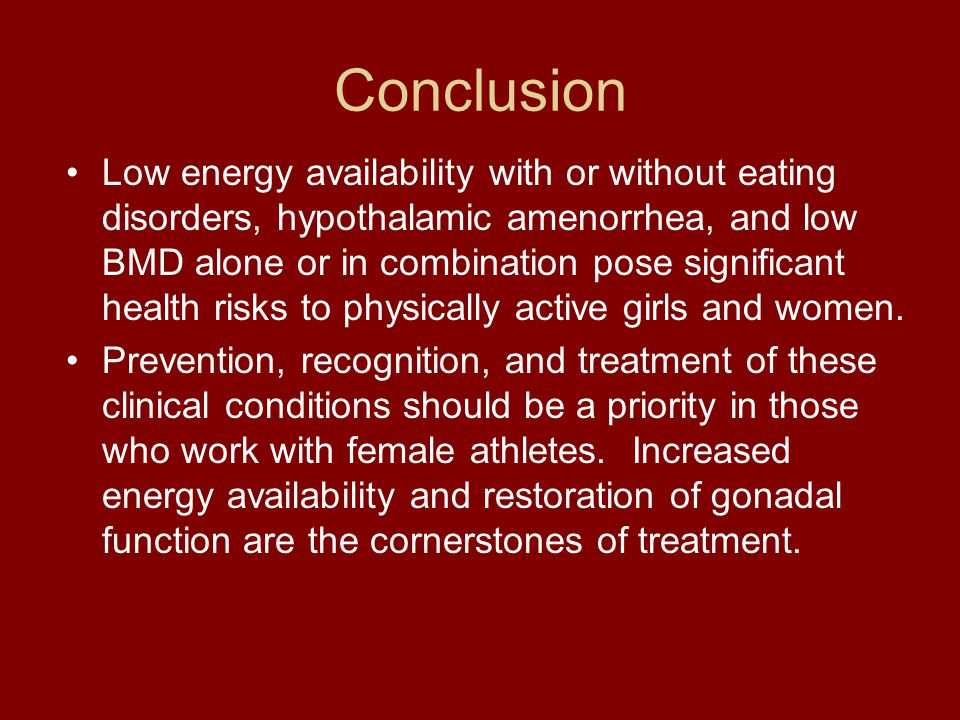 Conclusion Low energy availability with or without eating disorders, hypothalamic amenorrhea, and low BMD alone or in combination pose significant hea