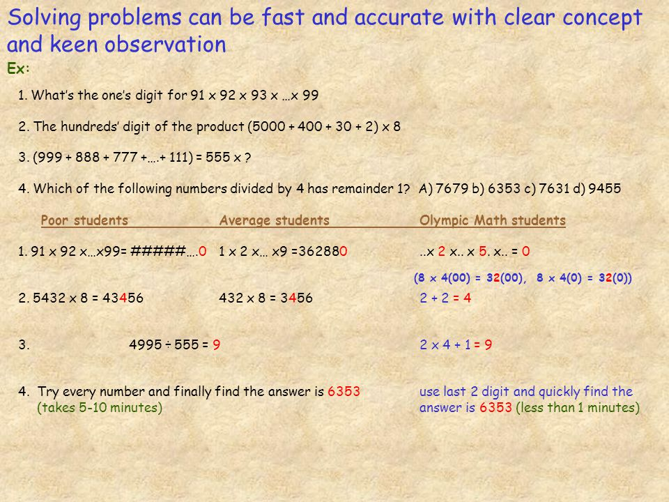 Solving problems can be fast and accurate with clear concept and keen observation 1. Whats the ones digit for 91 x 92 x 93 x …x 99 2. The hundreds dig
