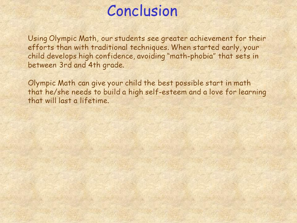 Conclusion Using Olympic Math, our students see greater achievement for their efforts than with traditional techniques. When started early, your child
