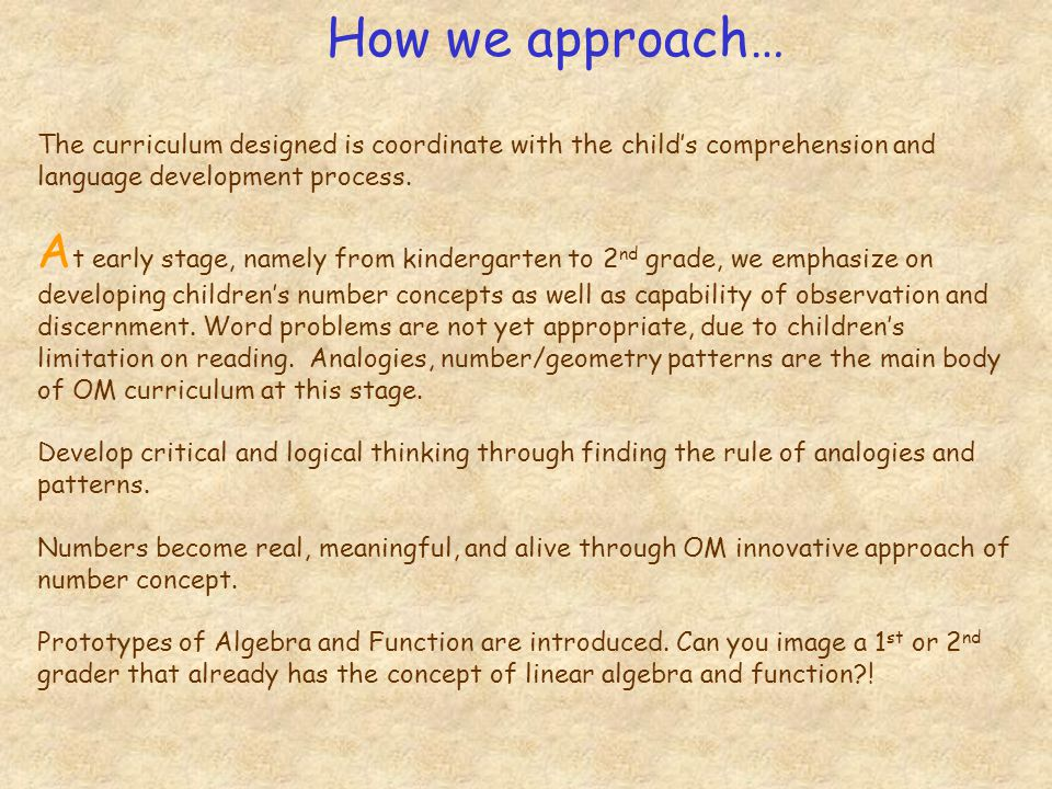 How we approach… The curriculum designed is coordinate with the childs comprehension and language development process. A t early stage, namely from ki