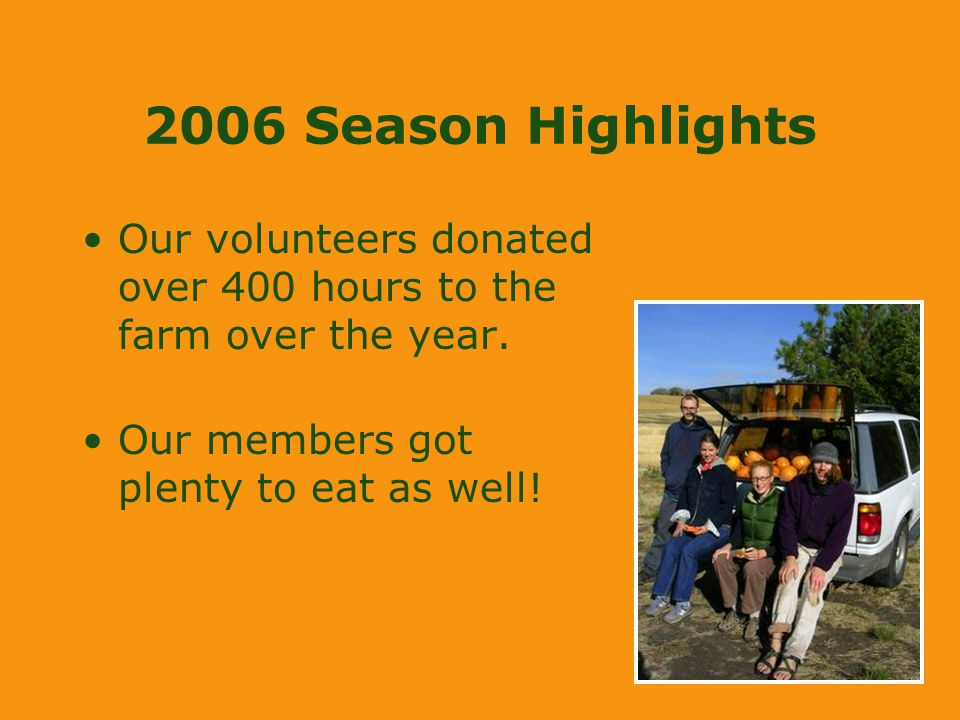 2006 Season Highlights Our volunteers donated over 400 hours to the farm over the year.