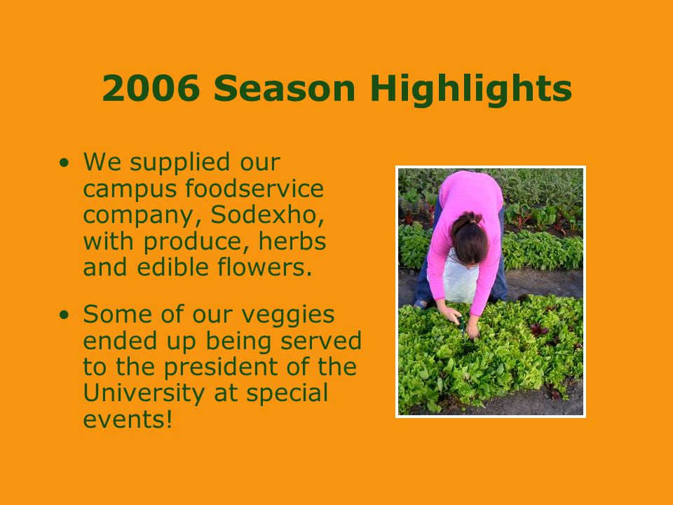 2006 Season Highlights We supplied our campus foodservice company, Sodexho, with produce, herbs and edible flowers.