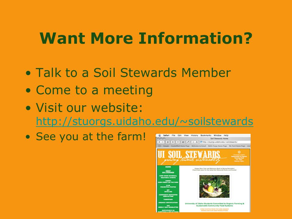 Want More Information? Talk to a Soil Stewards Member Come to a meeting Visit our website: http://stuorgs.uidaho.edu/~soilstewards http://stuorgs.uida