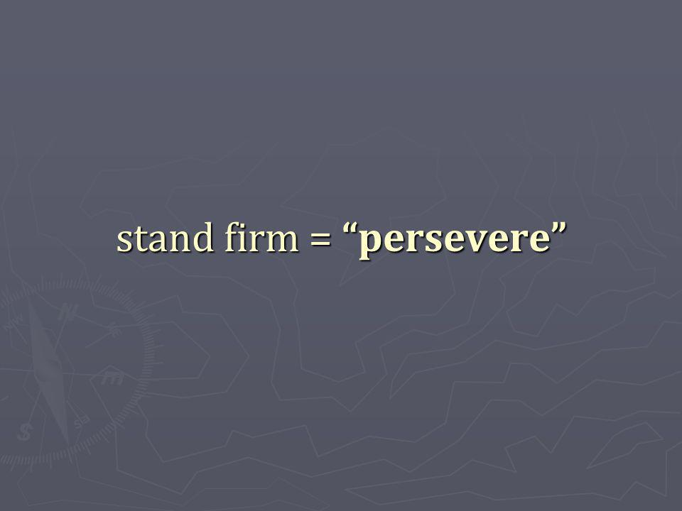 stand firm = persevere