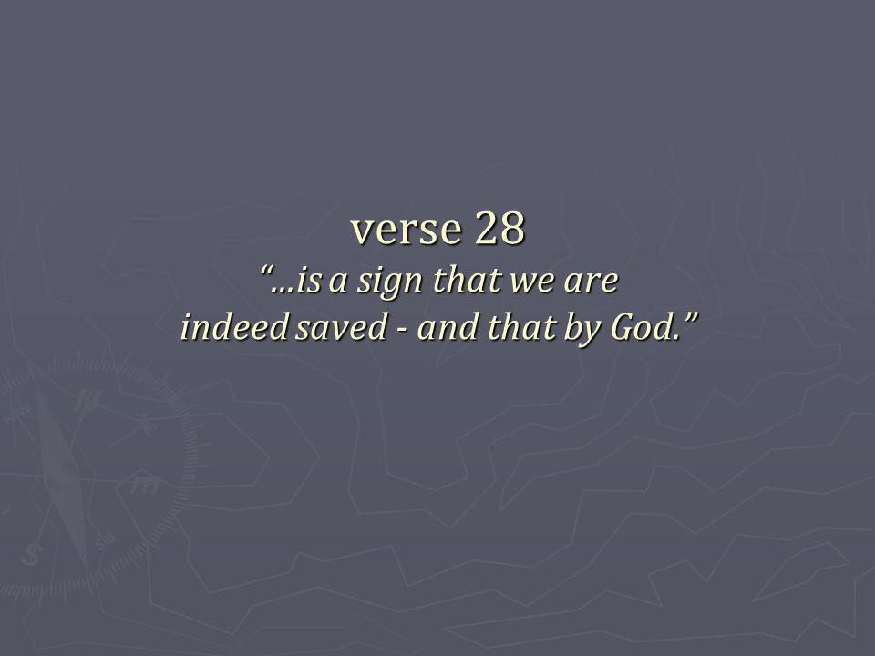 verse 28...is a sign that we are indeed saved - and that by God.
