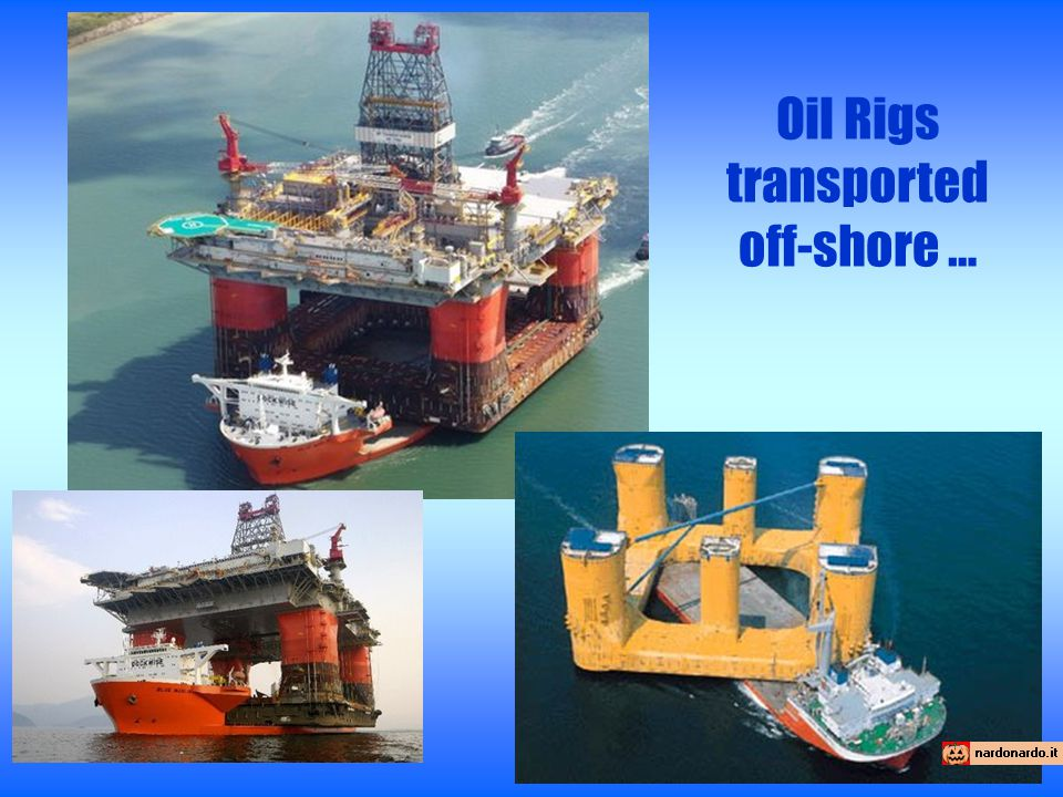 Oil Rigs transported off-shore …