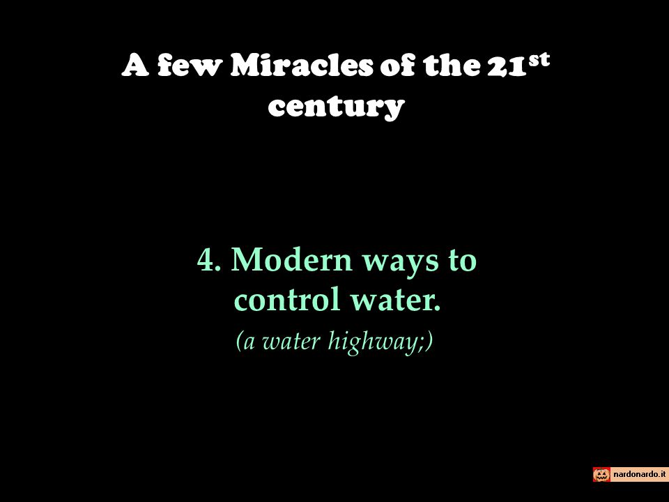 4. Modern ways to control water. (a water highway;) A few Miracles of the 21 st century