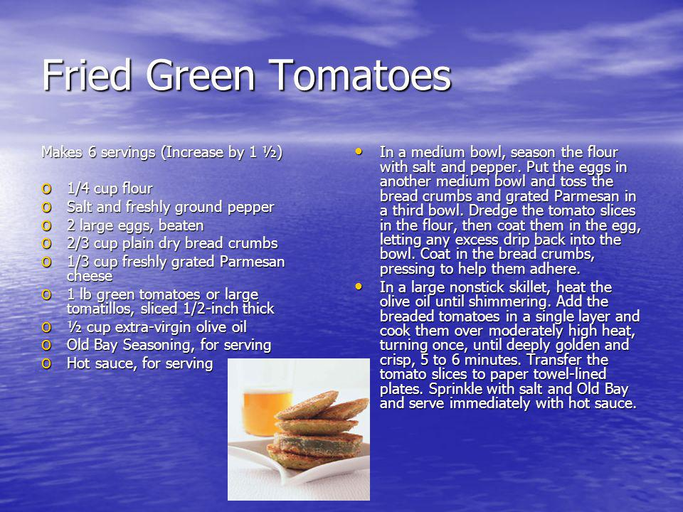Fried Green Tomatoes Makes 6 servings (Increase by 1 ½) o 1/4 cup flour o Salt and freshly ground pepper o 2 large eggs, beaten o 2/3 cup plain dry bread crumbs o 1/3 cup freshly grated Parmesan cheese o 1 lb green tomatoes or large tomatillos, sliced 1/2-inch thick o ½ cup extra-virgin olive oil o Old Bay Seasoning, for serving o Hot sauce, for serving In a medium bowl, season the flour with salt and pepper.