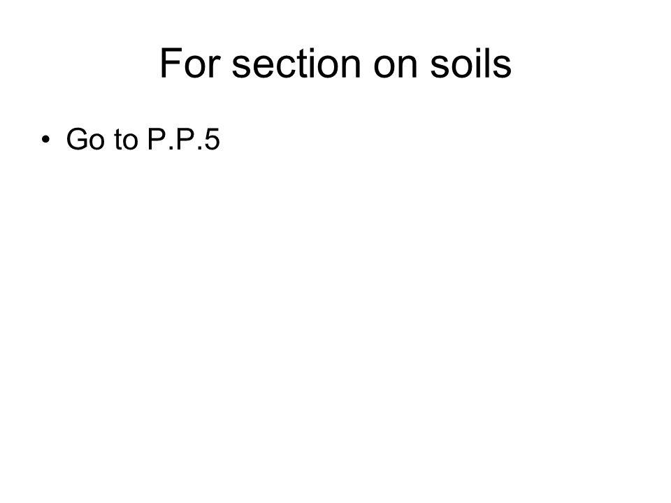 For section on soils Go to P.P.5