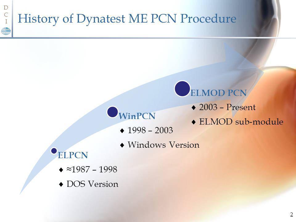 DCIDCI History of Dynatest ME PCN Procedure ELPCN 1987 – 1998 DOS Version WinPCN 1998 – 2003 Windows Version ELMOD PCN 2003 – Present ELMOD sub-module