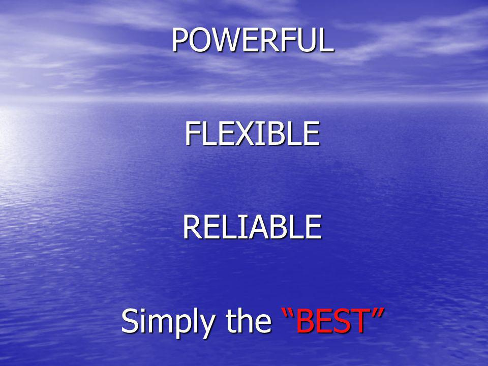 POWERFULFLEXIBLERELIABLE Simply the BEST