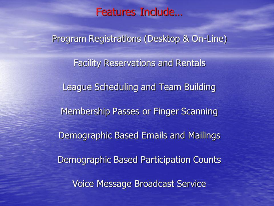Features Include… Program Registrations (Desktop & On-Line) Facility Reservations and Rentals League Scheduling and Team Building Membership Passes or