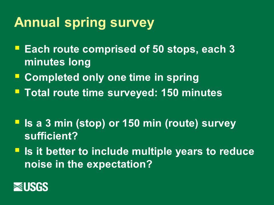 Annual spring survey Each route comprised of 50 stops, each 3 minutes long Completed only one time in spring Total route time surveyed: 150 minutes Is a 3 min (stop) or 150 min (route) survey sufficient.