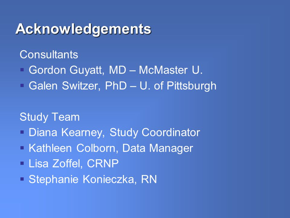 Acknowledgements Consultants Gordon Guyatt, MD – McMaster U.