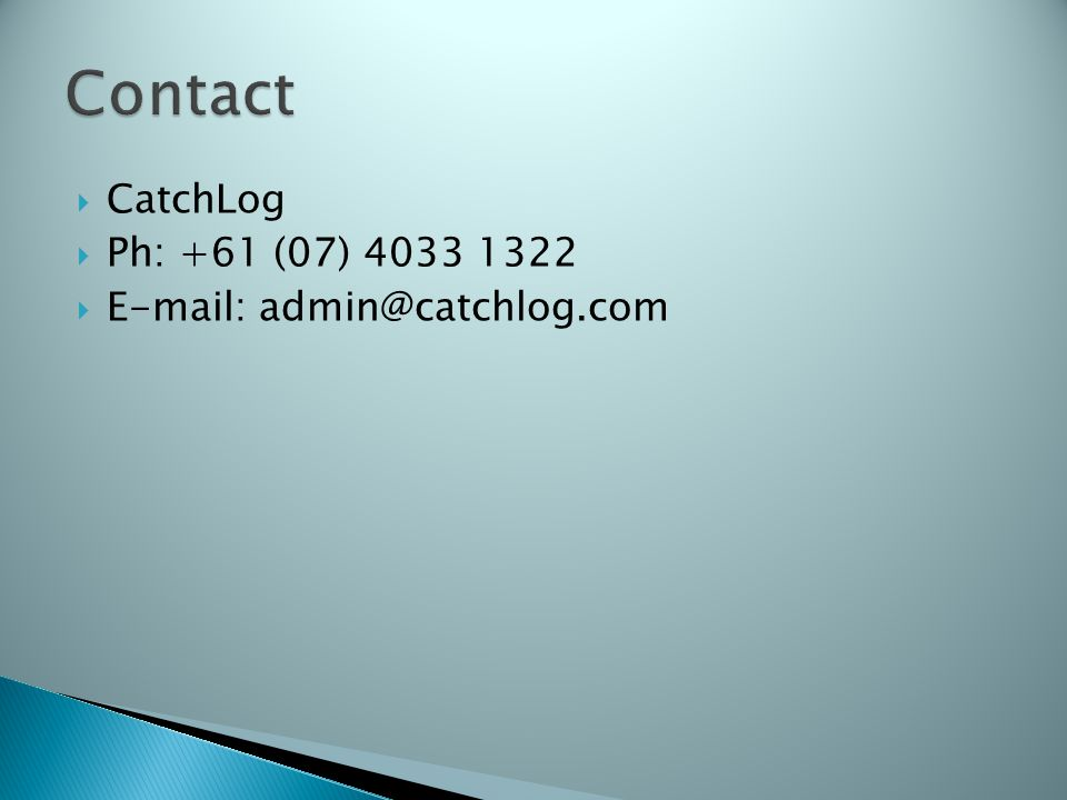 CatchLog Ph: +61 (07) 4033 1322 E-mail: admin@catchlog.com Contact