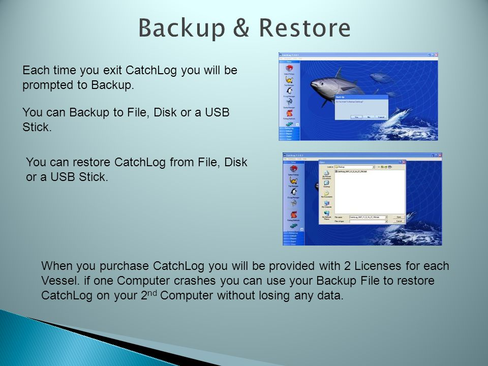 Backup & Restore Each time you exit CatchLog you will be prompted to Backup.