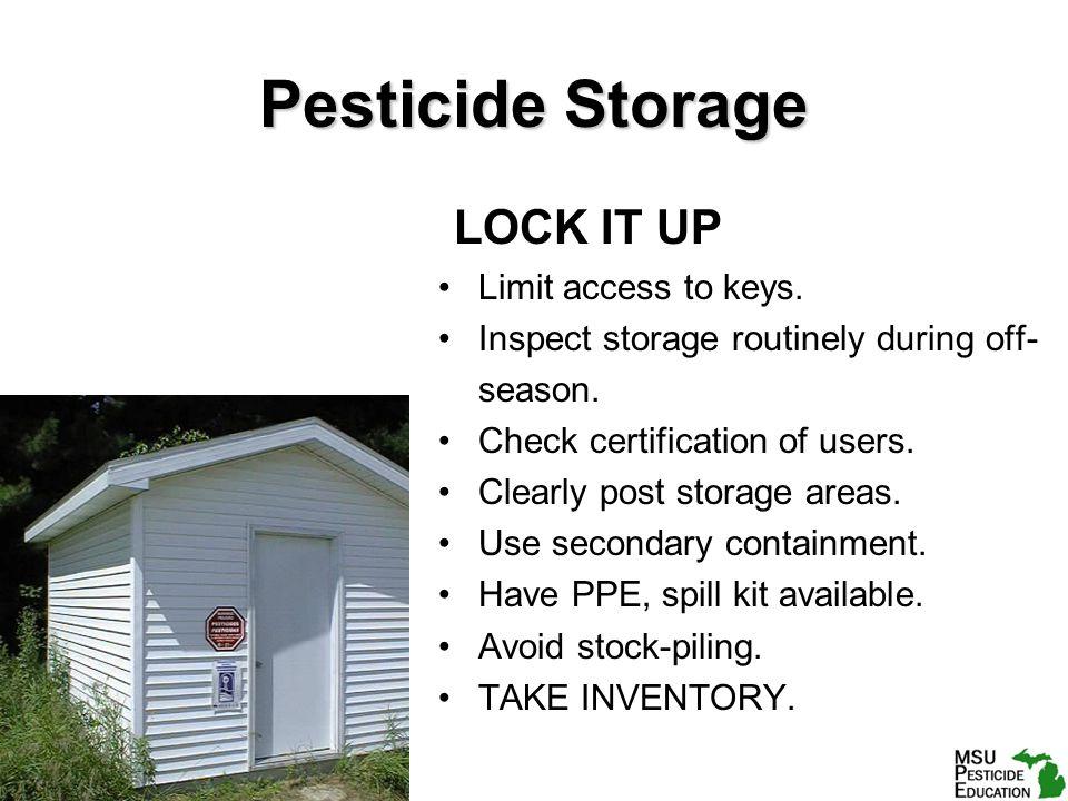 Pesticide Storage LOCK IT UP Limit access to keys.
