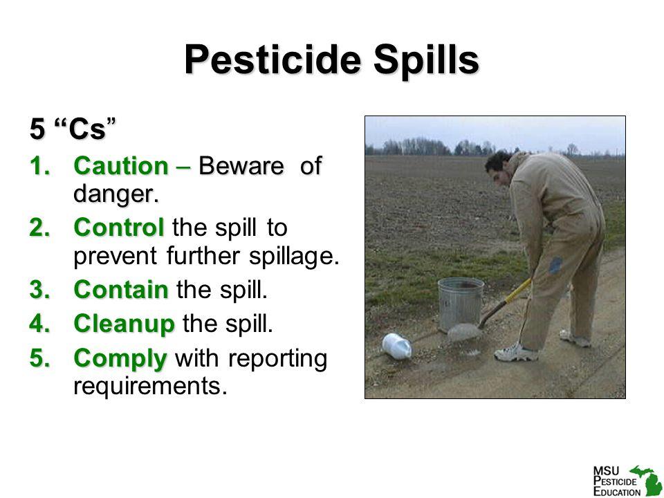 Pesticide Spills 5 Cs 1.Caution – Beware of danger.