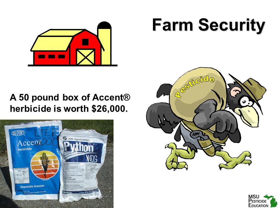 Farm Security A 50 pound box of Accent® herbicide is worth $26,000.