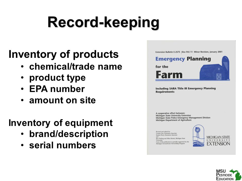 Record-keeping Inventory of products chemical/trade name product type EPA number amount on site Inventory of equipment brand/description serial numbers
