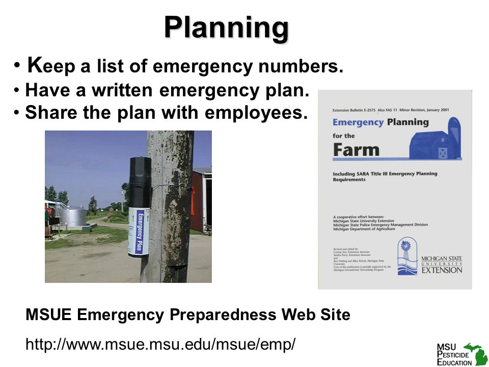 Planning K eep a list of emergency numbers. Have a written emergency plan.