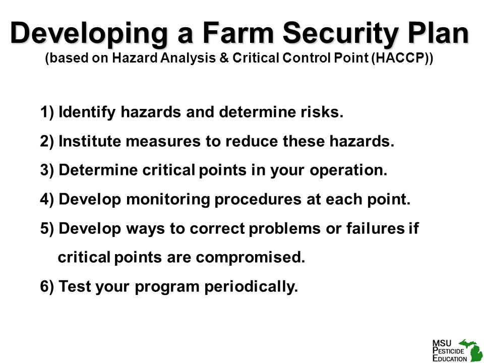Developing a Farm Security Plan (based on Hazard Analysis & Critical Control Point (HACCP)) 1) Identify hazards and determine risks.