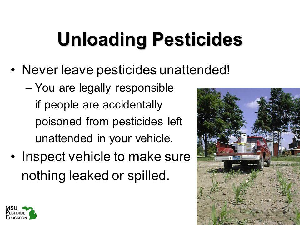 Unloading Pesticides Never leave pesticides unattended.