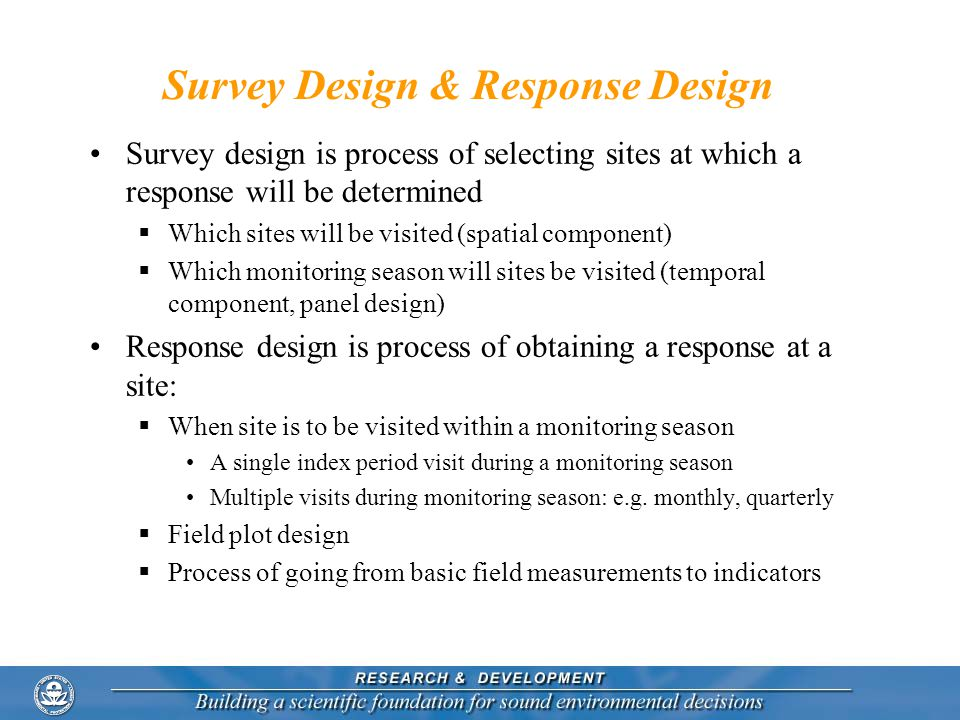 Survey Design & Response Design Survey design is process of selecting sites at which a response will be determined Which sites will be visited (spatia