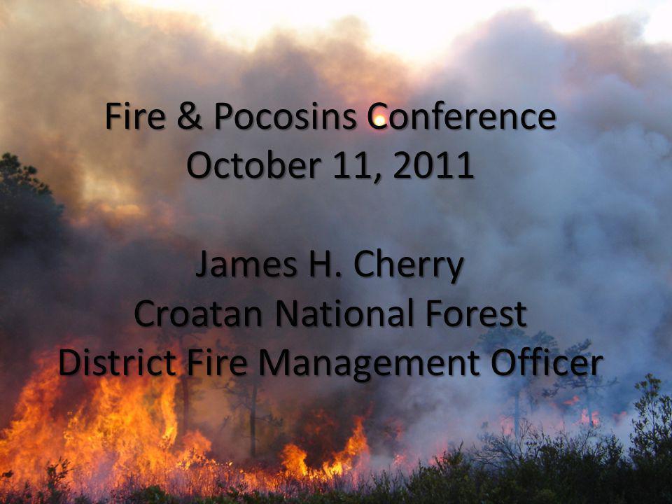Fire & Pocosins Conference October 11, 2011 James H.