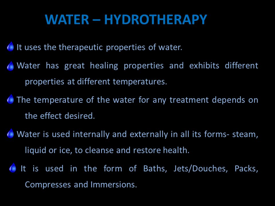 WATER – HYDROTHERAPY It uses the therapeutic properties of water.