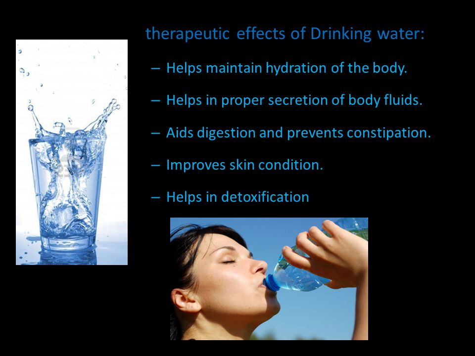 therapeutic effects of Drinking water: – Helps maintain hydration of the body.