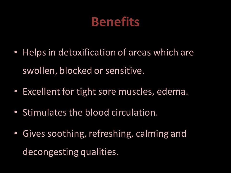 Benefits Helps in detoxification of areas which are swollen, blocked or sensitive.