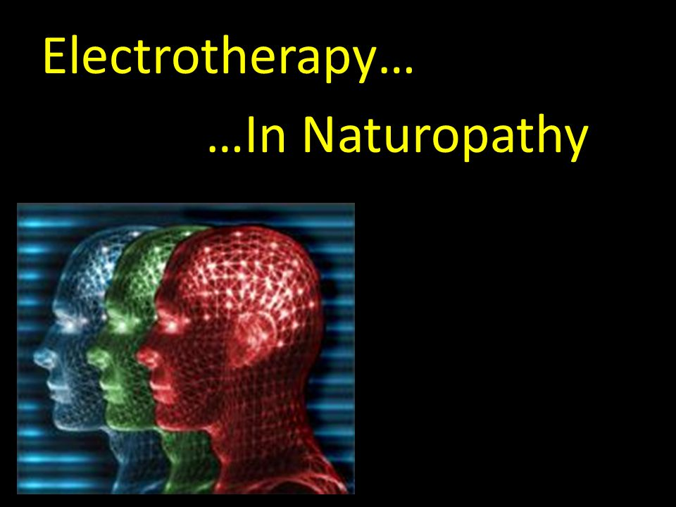 …In Naturopathy Electrotherapy…